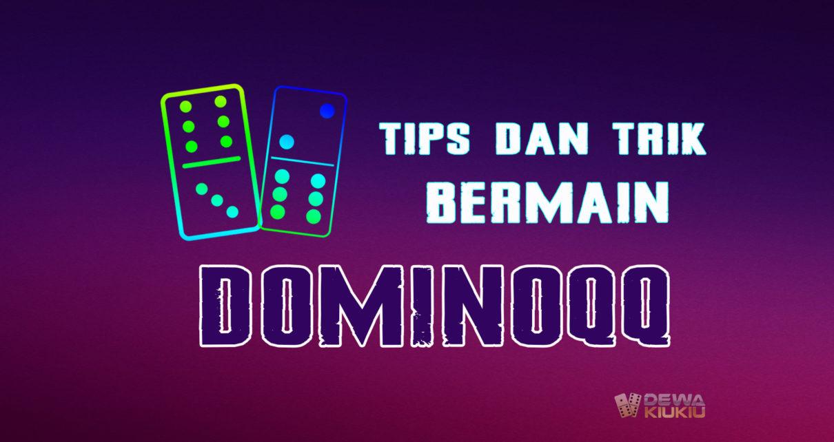 Tips & Trik Jitu Menang Banyak di DOMINO 99 dan WD TERUS-TERUSAN