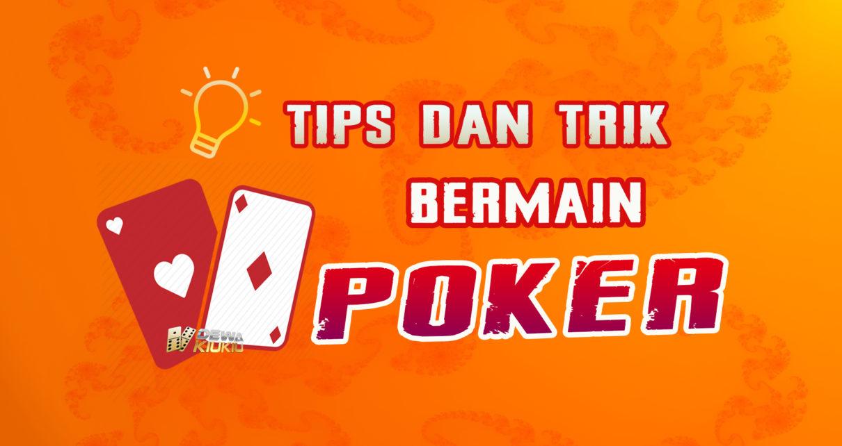 Tips dan Trik Menang Poker Online, Dijamin NARIK TERUS - DewaKiuKiu